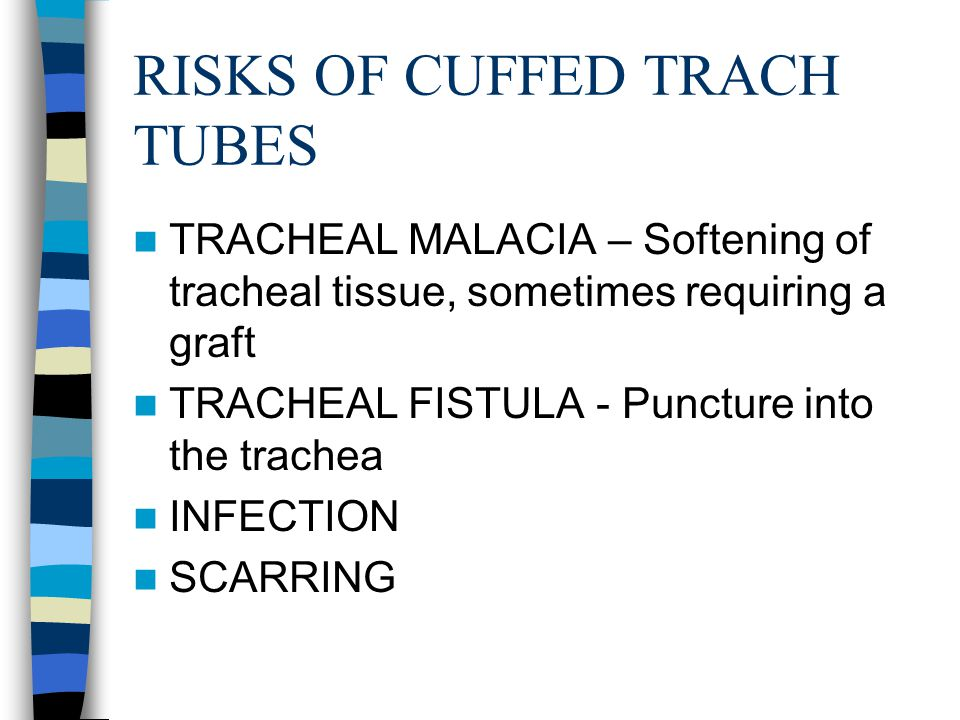 CUFFLESS TRACH TUBES USED WITH PATIENTS WHO CAN SWALLOW USED WITH PATIENTS WHO REQUIRE TRACHEAL SUCTIONING ASSIST WITH AIRWAY PATENCY (E.G., STENOSIS) PASSYMUIR VALVE CAN BE PLACED BY ALL STAFF