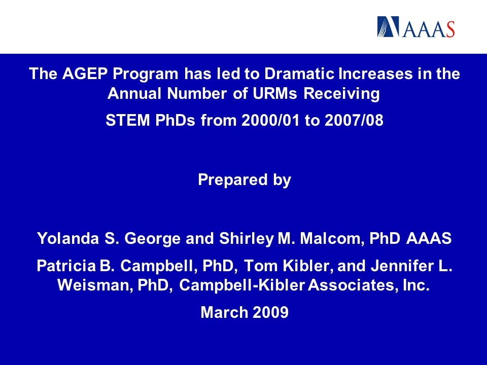 The AGEP Program has led to Dramatic Increases in the Annual Number of URMs Receiving STEM PhDs from 2000/01 to 2007/08 Prepared by Yolanda S. George