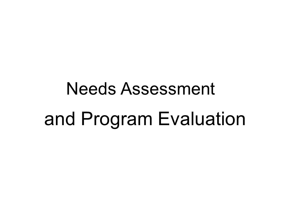 Needs Assessment and Program Evaluation