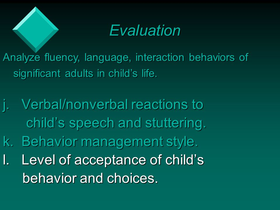 j. Verbal/nonverbal reactions to child's speech and stuttering. child's speech and stuttering. k. Behavior management style. l. Level of acceptance of