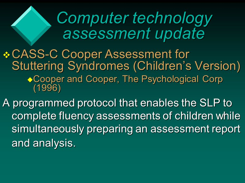  CASS-C Cooper Assessment for Stuttering Syndromes (Children's Version)  Cooper and Cooper, The Psychological Corp (1996) A programmed protocol that