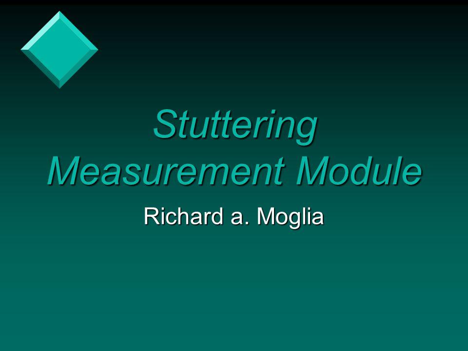 Stuttering Measurement Module Richard a. Moglia