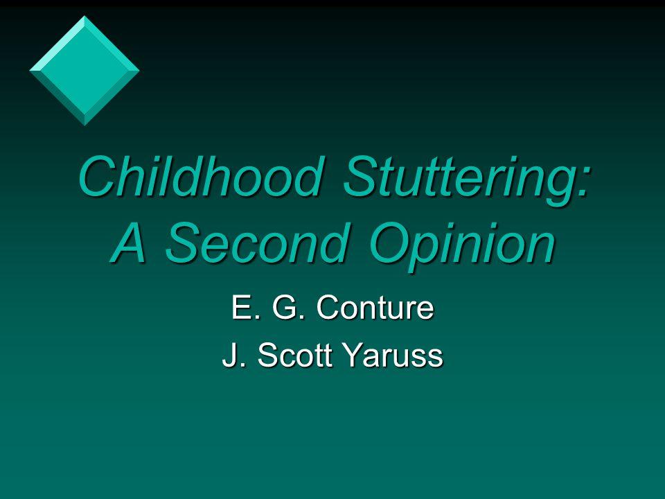 Childhood Stuttering: A Second Opinion E. G. Conture J. Scott Yaruss
