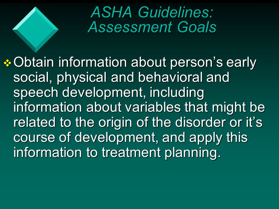  Obtain information about person's early social, physical and behavioral and speech development, including information about variables that might be
