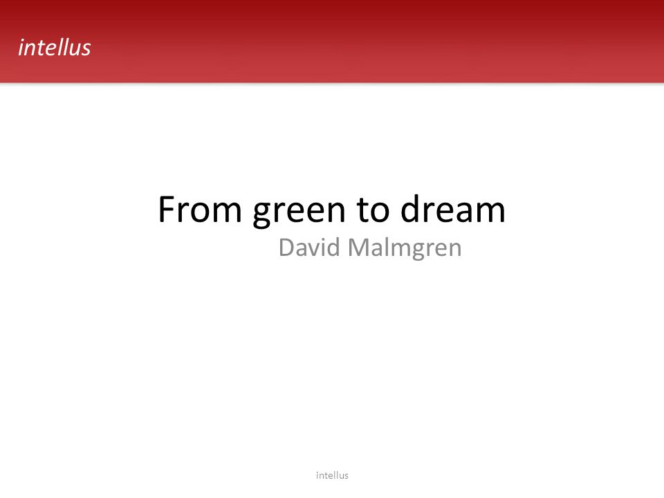 From green to dream David Malmgren intellus