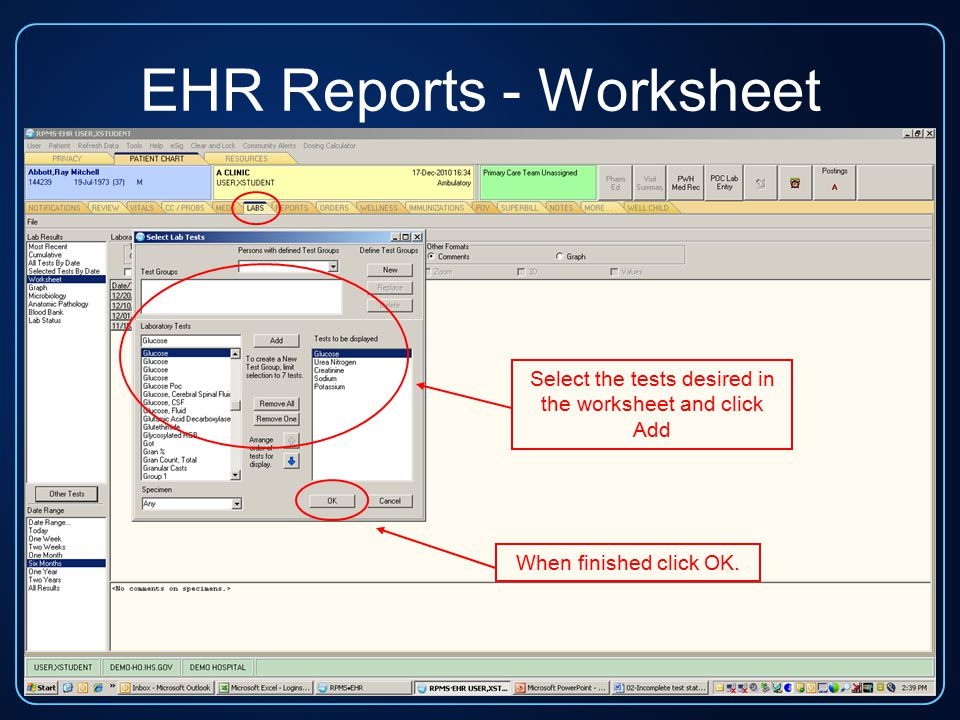 EHR Reports - Worksheet Select the tests desired in the worksheet and click Add When finished click OK.
