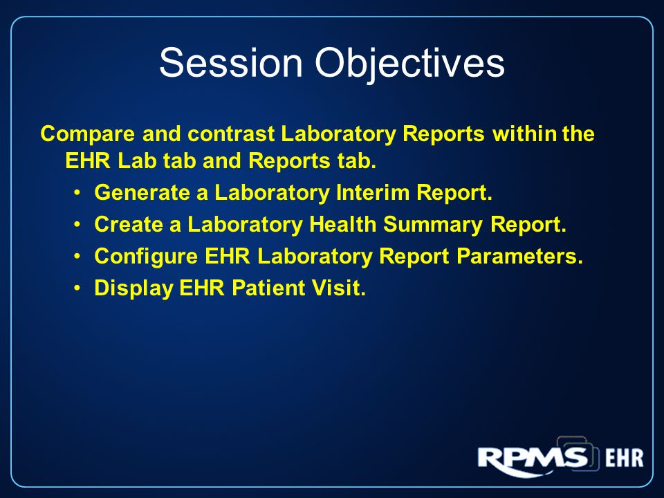 Session Objectives (cont.) Use EHR Lab tab: -Most recent.