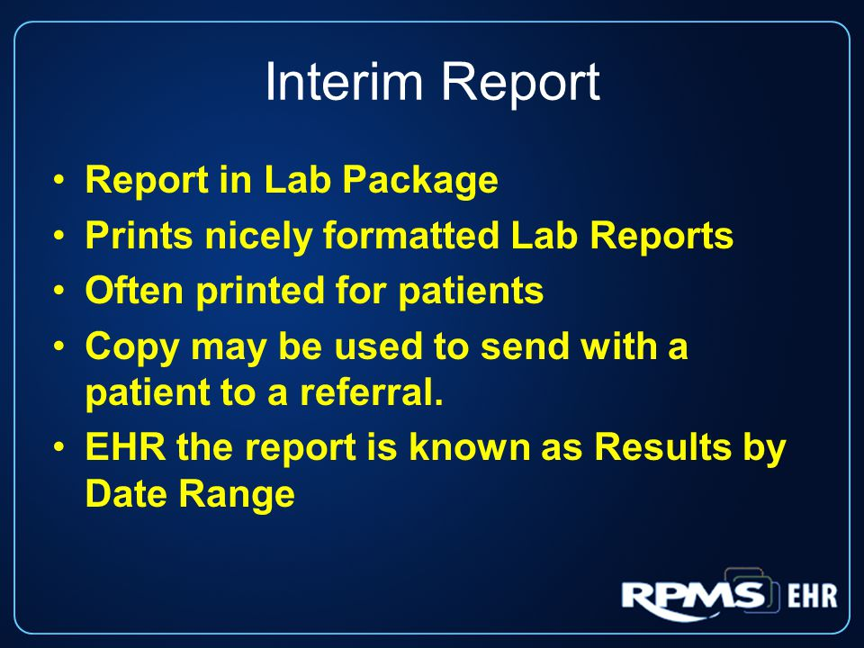Interim Report Report in Lab Package Prints nicely formatted Lab Reports Often printed for patients Copy may be used to send with a patient to a referral.