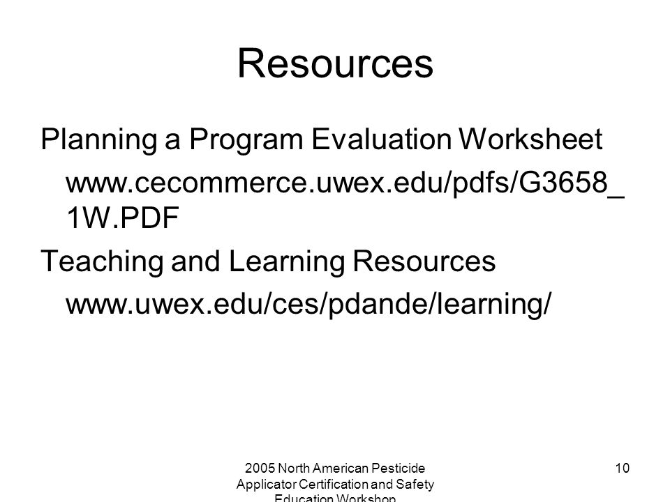 2005 North American Pesticide Applicator Certification and Safety Education Workshop 10 Resources Planning a Program Evaluation Worksheet www.cecommer