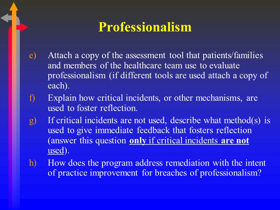 Professionalism e)Attach a copy of the assessment tool that patients/families and members of the healthcare team use to evaluate professionalism (if different tools are used attach a copy of each).