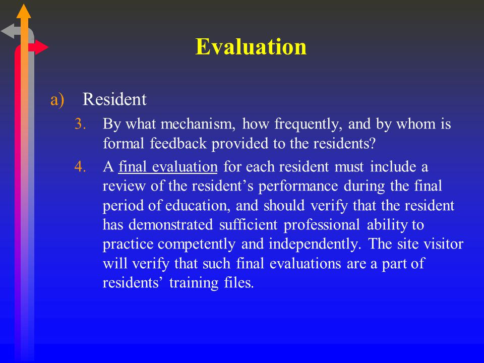 Evaluation a)Resident 3.By what mechanism, how frequently, and by whom is formal feedback provided to the residents.