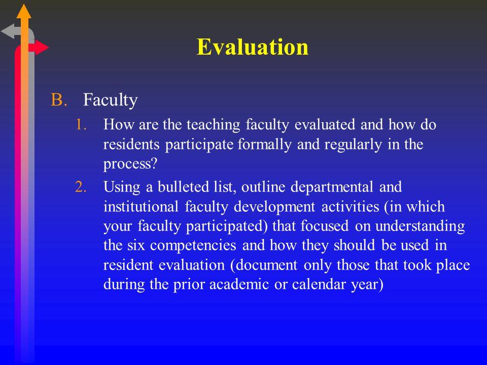 Evaluation B.Faculty 1.How are the teaching faculty evaluated and how do residents participate formally and regularly in the process.