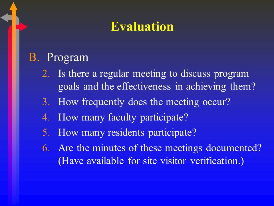 Evaluation B.Program 2.Is there a regular meeting to discuss program goals and the effectiveness in achieving them.