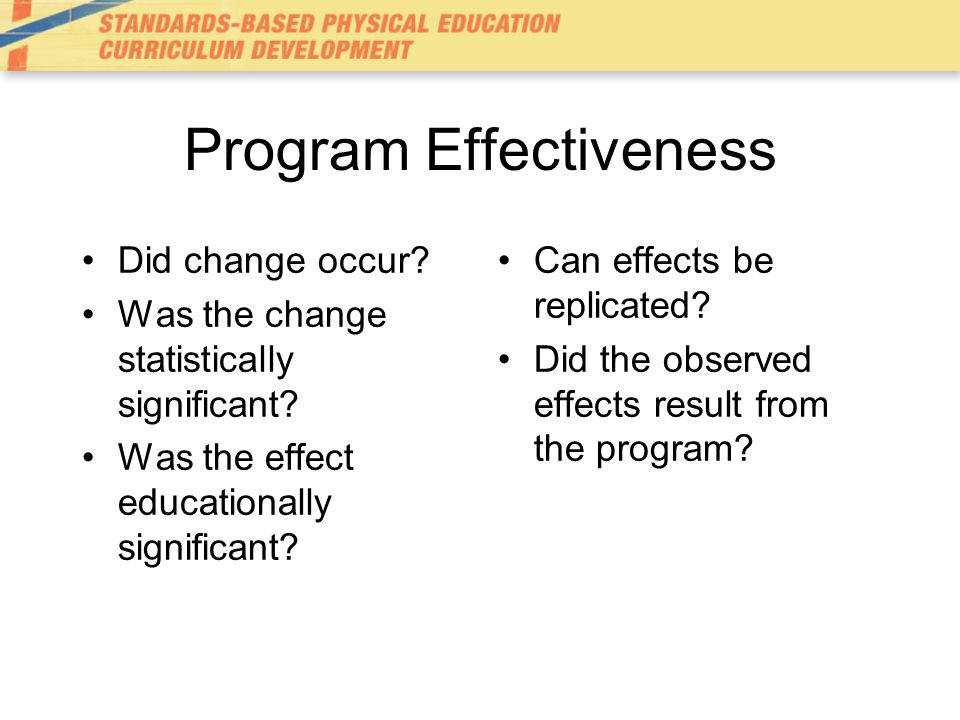 If students don't meet the program outcomes, one must consider: –Characteristics of the teacher –Characteristics of the students –Characteristics of the instructional setting or context –Characteristics of program implementation Strength of relationships often provide insight regarding potential program revisions