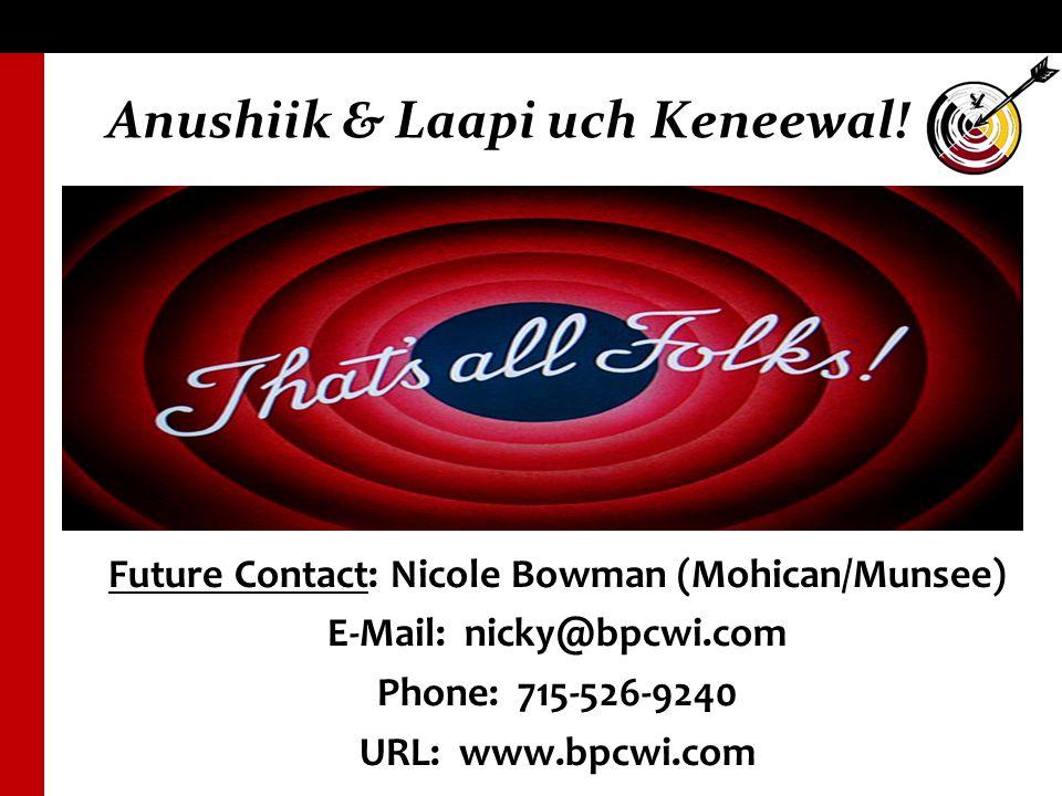 Future Contact: Nicole Bowman (Mohican/Munsee) E-Mail: nicky@bpcwi.com Phone: 715-526-9240 URL: www.bpcwi.com Anushiik & Laapi uch Keneewal!
