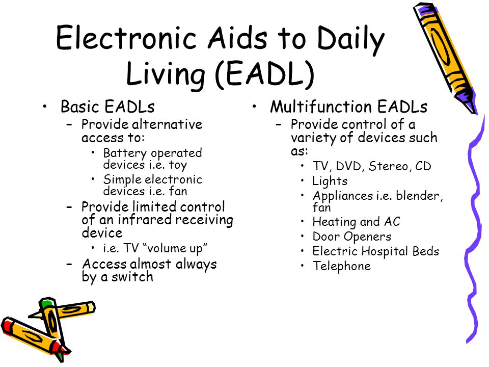 Basic EADLs –Provide alternative access to: Battery operated devices i.e.