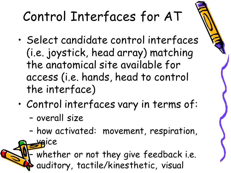 Control Interfaces for AT Select candidate control interfaces (i.e.