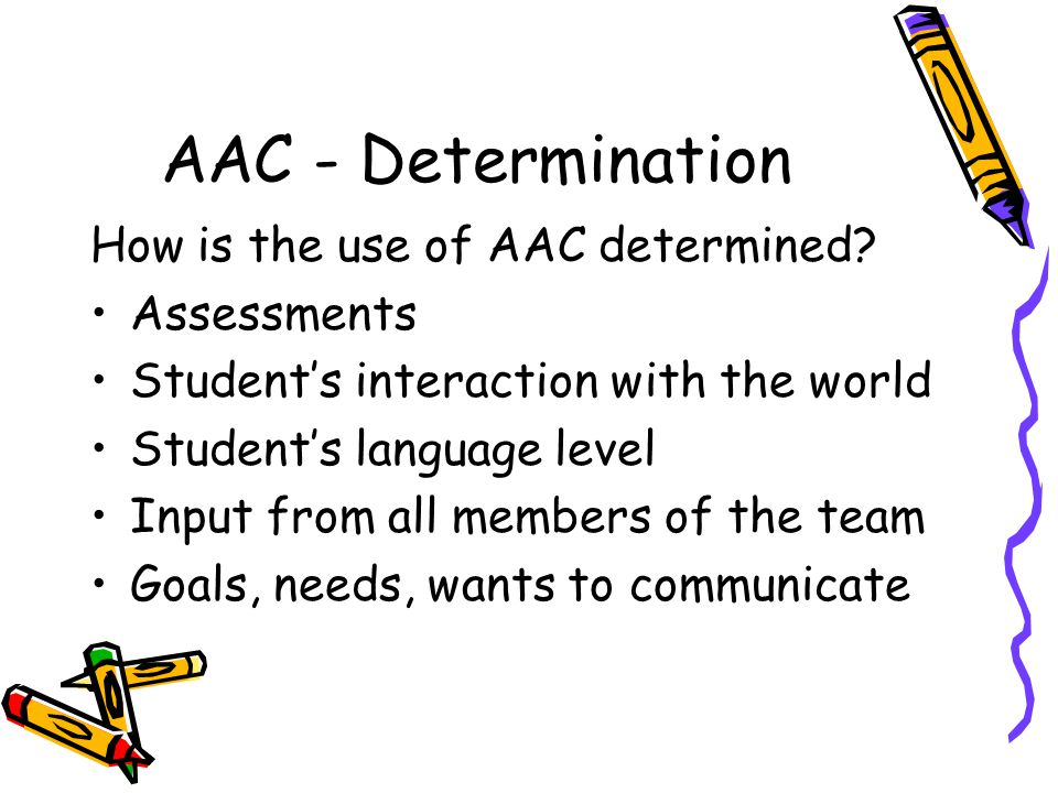 AAC - Determination How is the use of AAC determined.