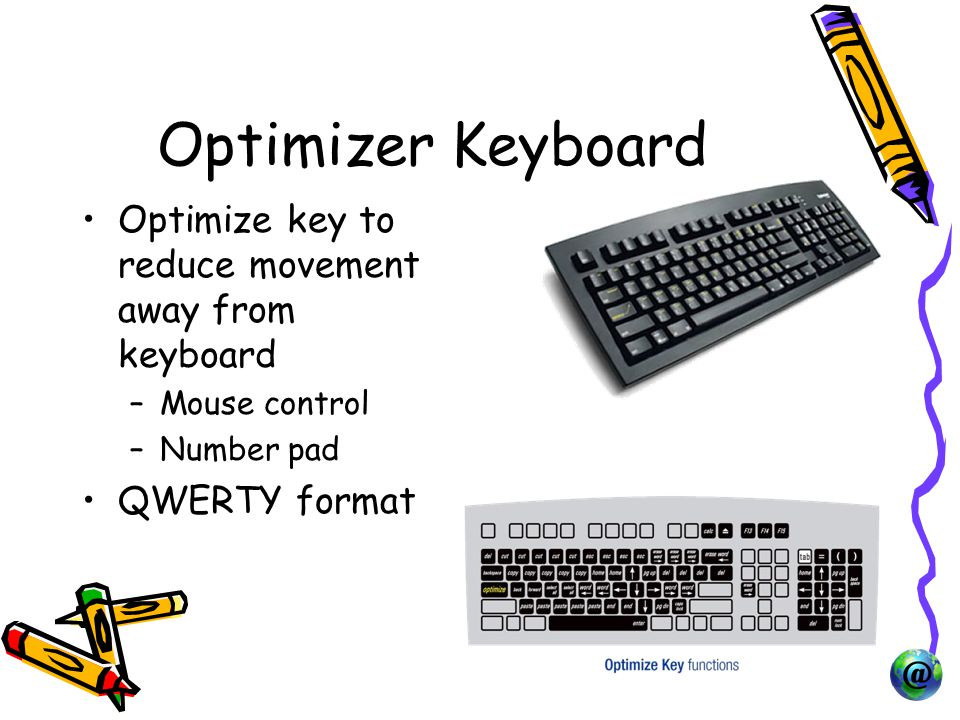 Optimizer Keyboard Optimize key to reduce movement away from keyboard –Mouse control –Number pad QWERTY format