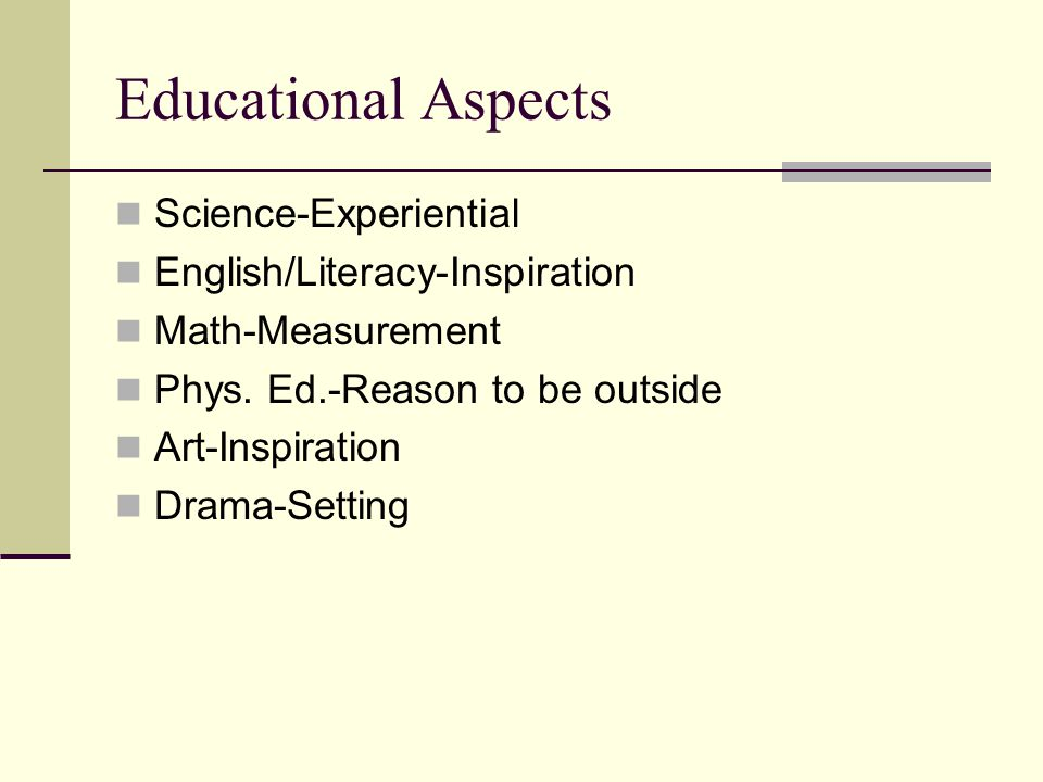 Educational Aspects Science-Experiential English/Literacy-Inspiration Math-Measurement Phys.