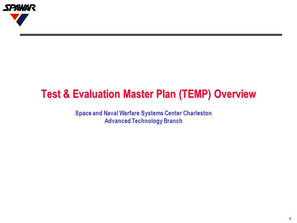 1 Test & Evaluation Master Plan (TEMP) Overview Space and Naval Warfare Systems Center Charleston Advanced Technology Branch