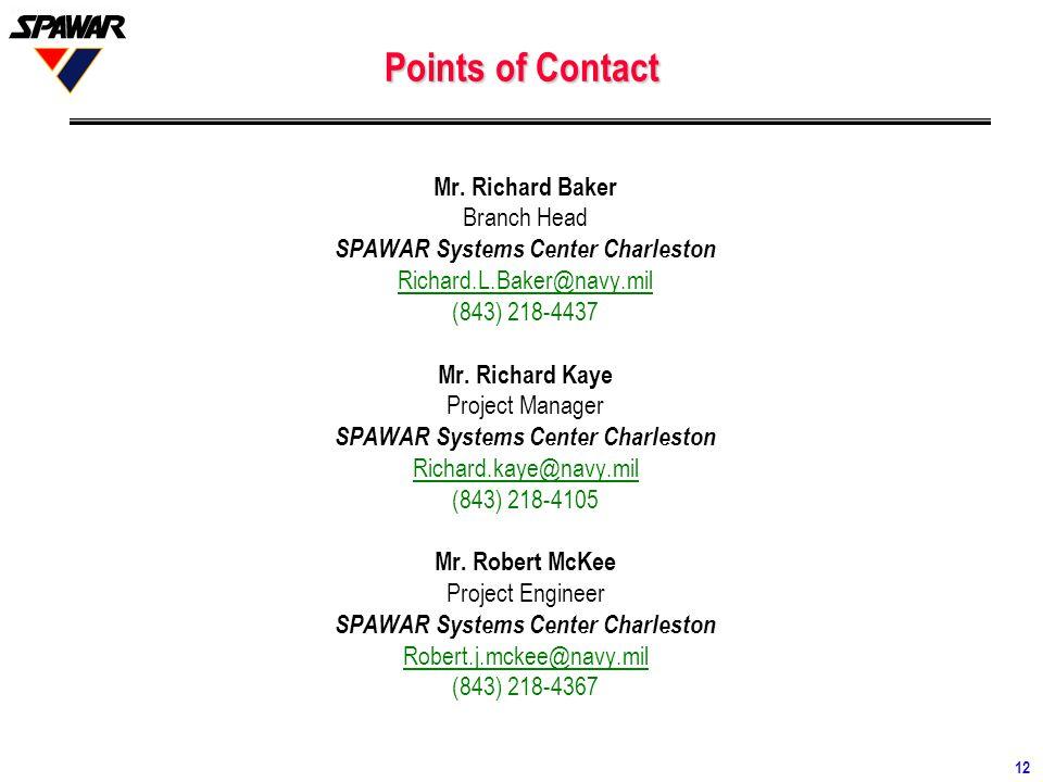12 Points of Contact Mr. Richard Baker Branch Head SPAWAR Systems Center Charleston Richard.L.Baker@navy.mil (843) 218-4437 Mr. Richard Kaye Project M