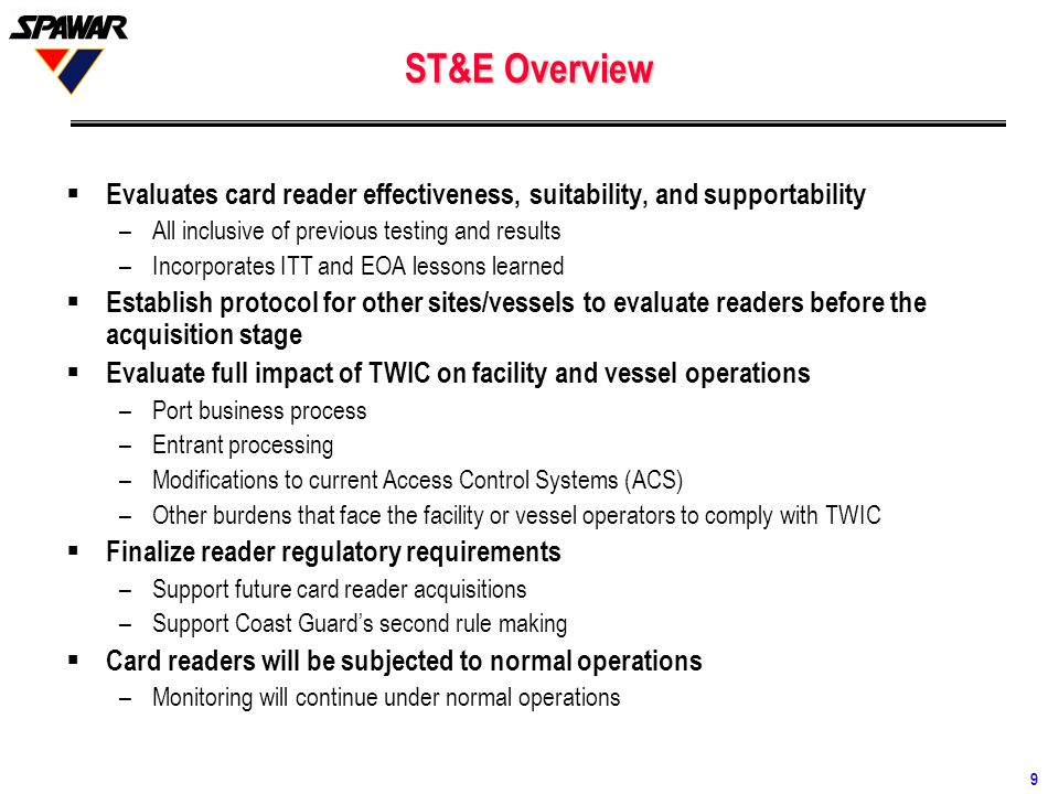 9 ST&E Overview  Evaluates card reader effectiveness, suitability, and supportability –All inclusive of previous testing and results –Incorporates IT