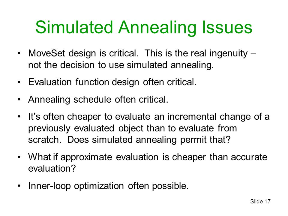 Slide 17 Simulated Annealing Issues MoveSet design is critical.