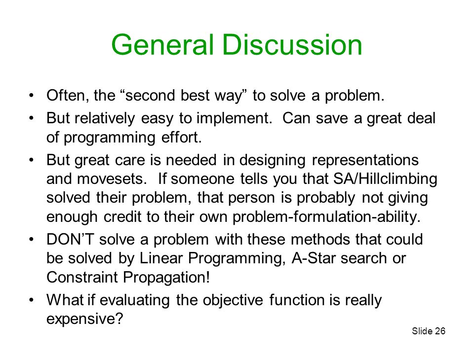 Slide 26 General Discussion Often, the second best way to solve a problem.