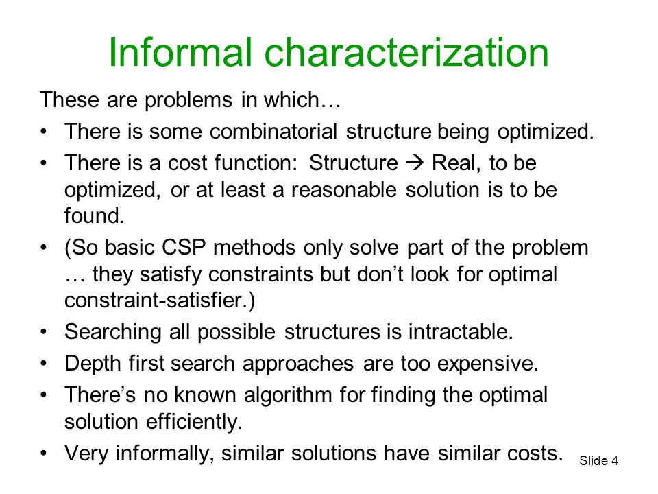 Slide 4 Informal characterization These are problems in which… There is some combinatorial structure being optimized. There is a cost function: Struct