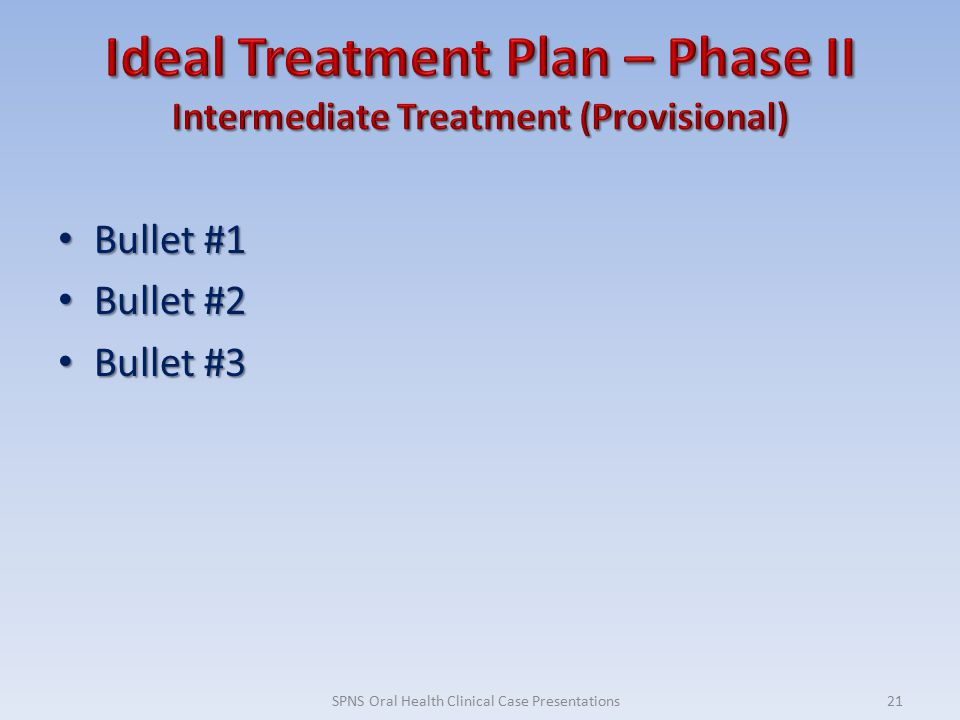 Bullet #1 Bullet #1 Bullet #2 Bullet #2 Bullet #3 Bullet #3 21SPNS Oral Health Clinical Case Presentations