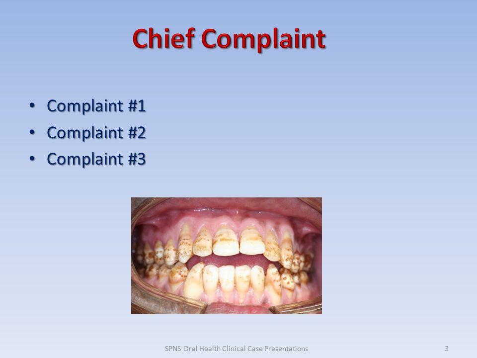 Complaint #1 Complaint #1 Complaint #2 Complaint #2 Complaint #3 Complaint #3 3SPNS Oral Health Clinical Case Presentations