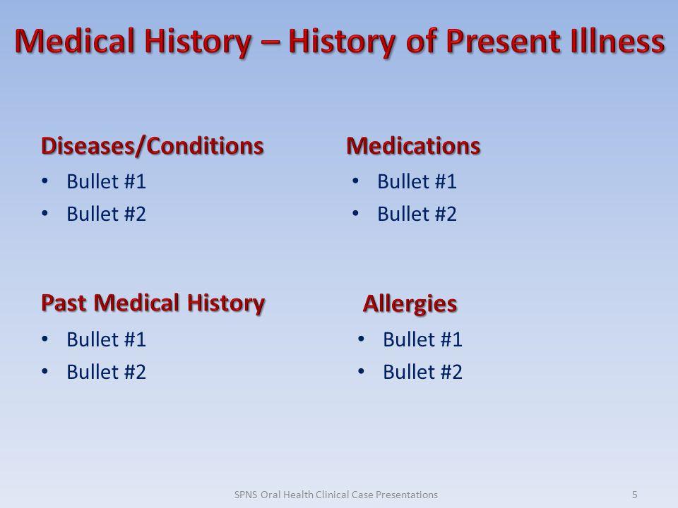 Bullet #1 Bullet #2 Bullet #1 Bullet #2 Bullet #1 Bullet #2 Bullet #1 Bullet #2 5SPNS Oral Health Clinical Case Presentations