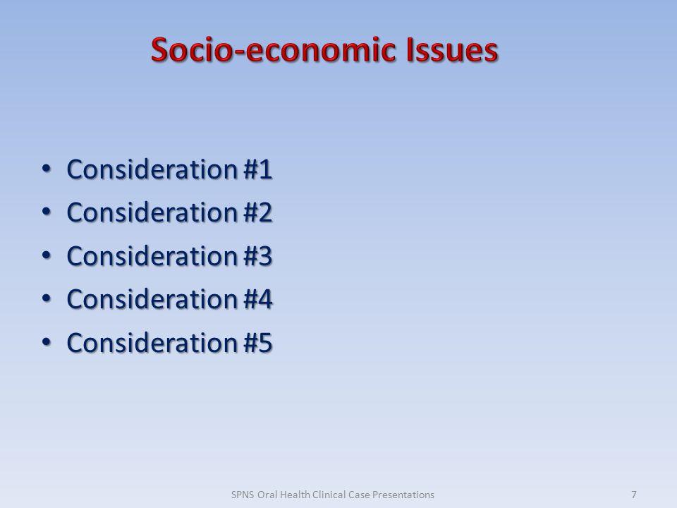 Consideration #1 Consideration #1 Consideration #2 Consideration #2 Consideration #3 Consideration #3 Consideration #4 Consideration #4 Consideration #5 Consideration #5 7SPNS Oral Health Clinical Case Presentations