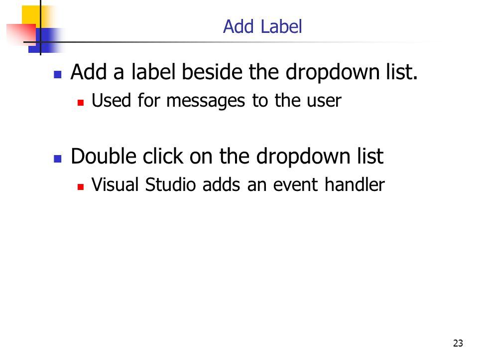 23 Add Label Add a label beside the dropdown list.