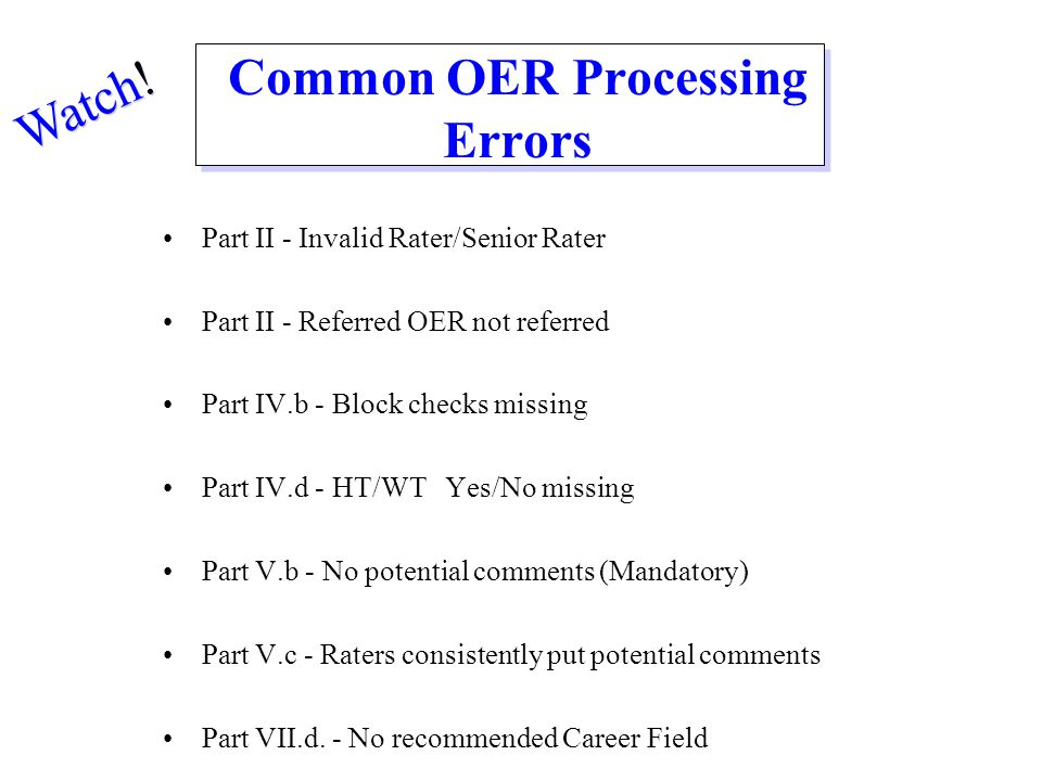 Common OER Processing Errors Part II - Invalid Rater/Senior Rater Part II - Referred OER not referred Part IV.b - Block checks missing Part IV.d - HT/
