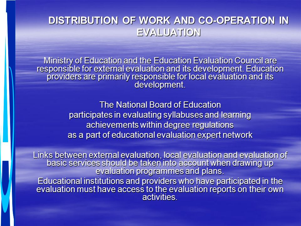 DISTRIBUTION OF WORK AND CO-OPERATION IN EVALUATION Ministry of Education and the Education Evaluation Council are responsible for external evaluation and its development.