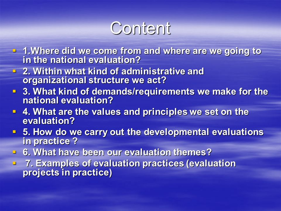 Content  1.Where did we come from and where are we going to in the national evaluation?  2. Within what kind of administrative and organizational st