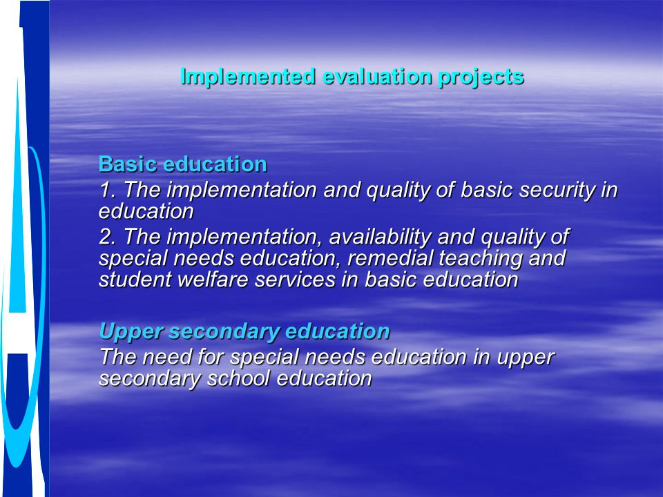 Implemented evaluation projects Basic education 1. The implementation and quality of basic security in education 2. The implementation, availability a
