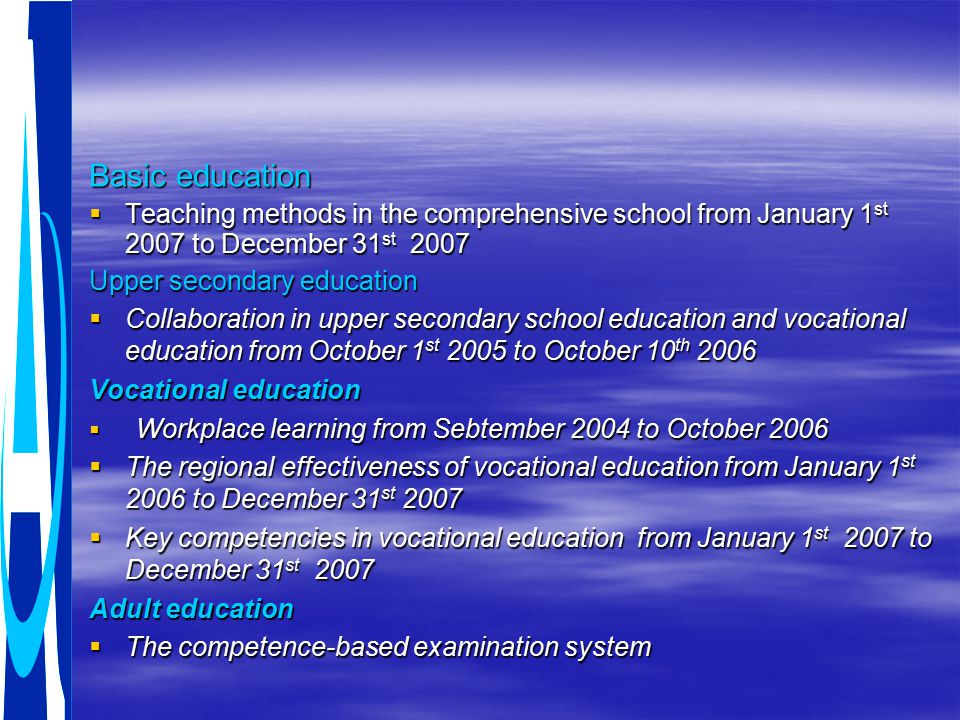 Basic education  Teaching methods in the comprehensive school from January 1 st 2007 to December 31 st 2007 Upper secondary education  Collaboration