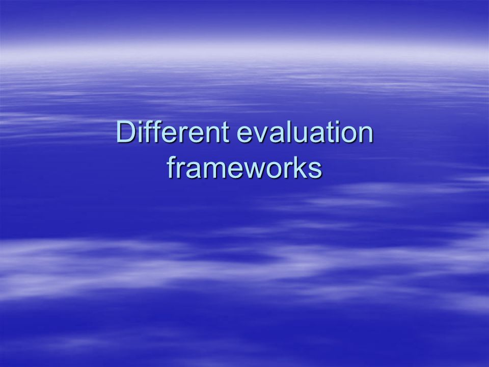 Different evaluation frameworks