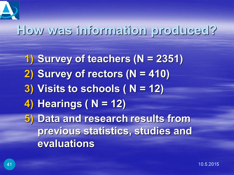 How was information produced? 1)Survey of teachers (N = 2351) 2)Survey of rectors (N = 410) 3)Visits to schools ( N = 12) 4)Hearings ( N = 12) 5)Data