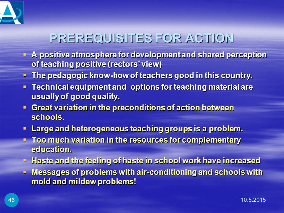 PREREQUISITES FOR ACTION  A positive atmosphere for development and shared perception of teaching positive (rectors' view)  The pedagogic know-how o