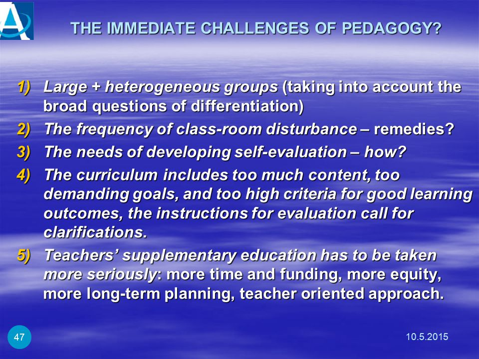 THE IMMEDIATE CHALLENGES OF PEDAGOGY.THE IMMEDIATE CHALLENGES OF PEDAGOGY.