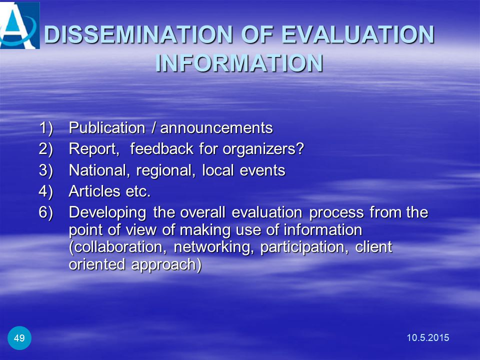 DISSEMINATION OF EVALUATION INFORMATION 1)Publication / announcements 2)Report, feedback for organizers? 3)National, regional, local events 4)Articles