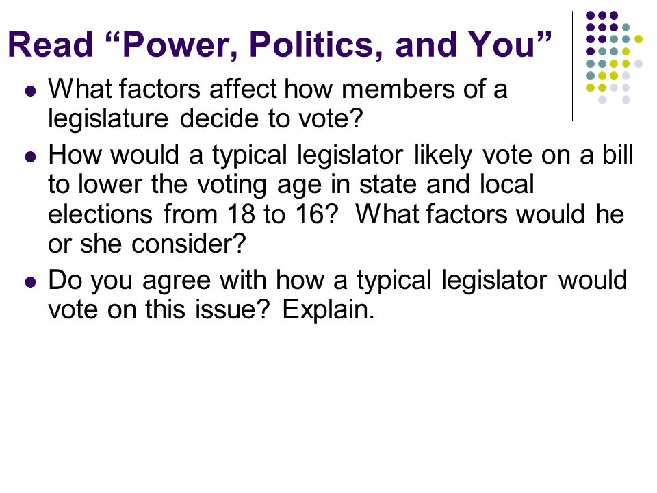 Read Power, Politics, and You What factors affect how members of a legislature decide to vote.