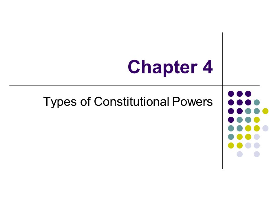 Chapter 4 Types of Constitutional Powers