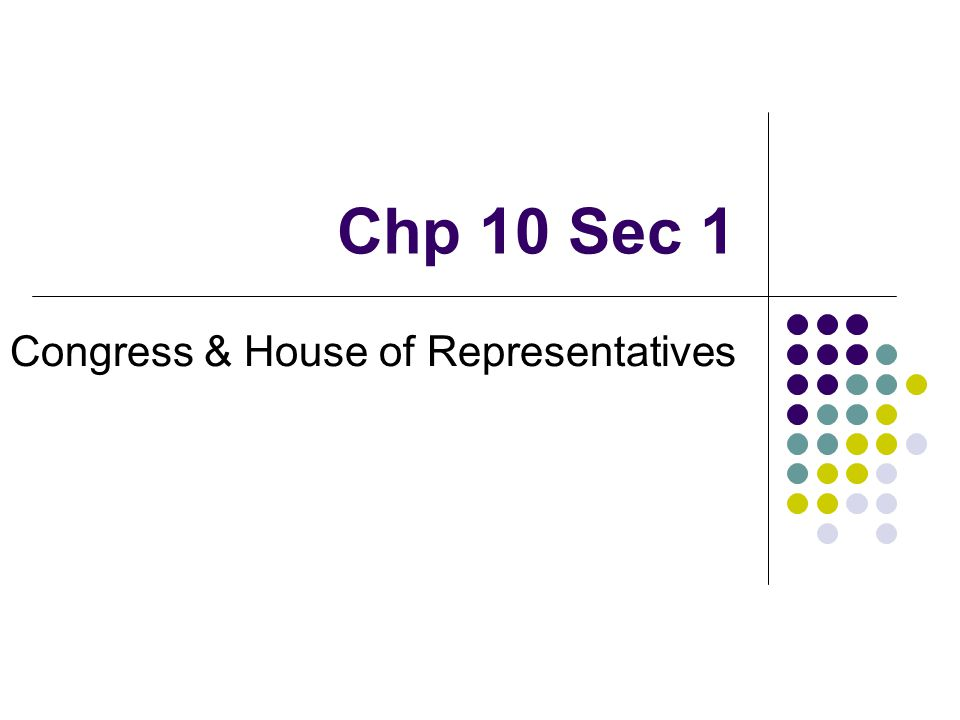 Chp 10 Sec 1 Congress & House of Representatives