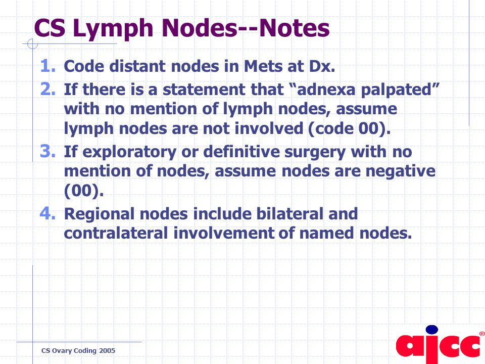 CS Ovary Coding 2005 CS Lymph Nodes--Notes 1. Code distant nodes in Mets at Dx.