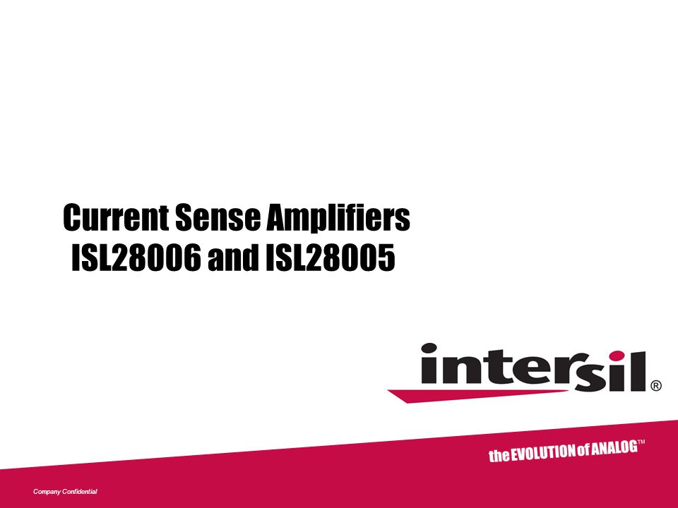 Company Confidential Current Sense Amplifiers ISL28006 and ISL28005